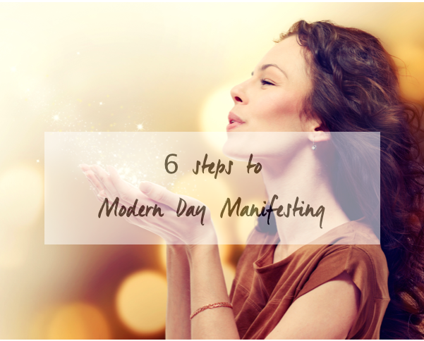 6 Steps to Modern Day Manifesting