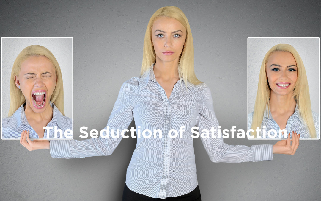 The Seduction of Satisfaction
