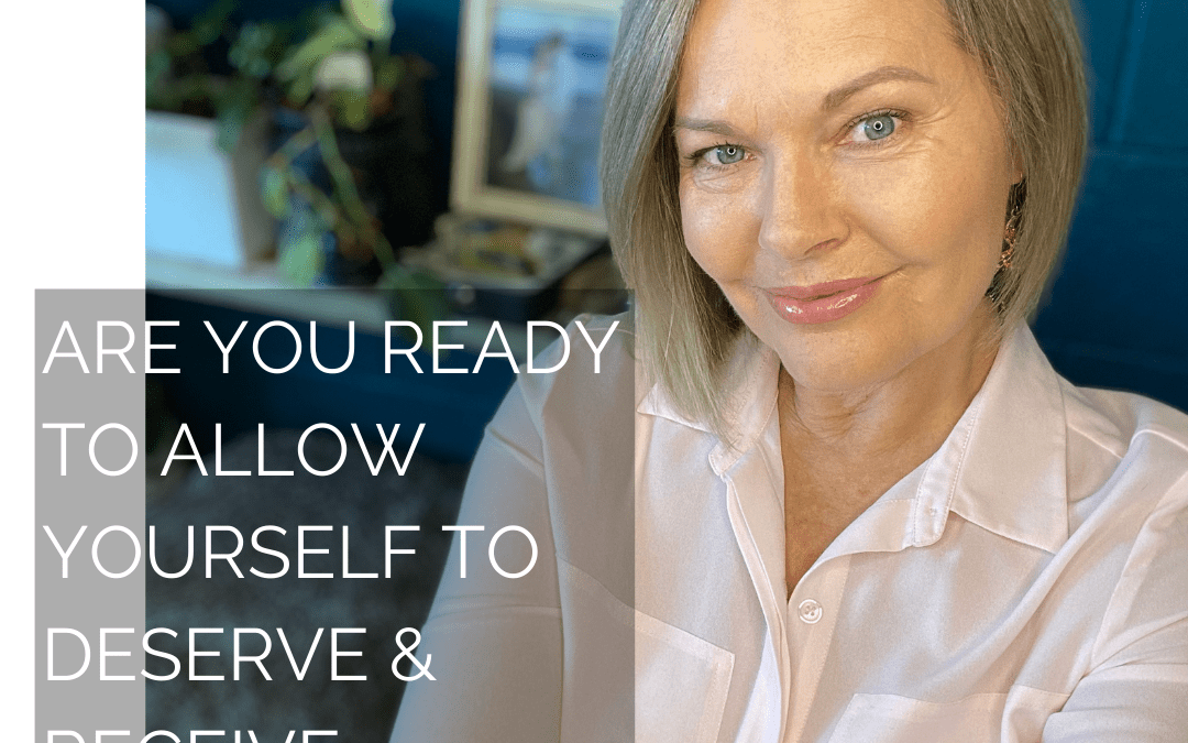 Are you ready to deserve & receive